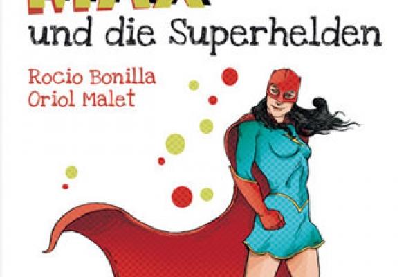 Rocio Bonilla & Oriol Malet: Max und die Superhelden
