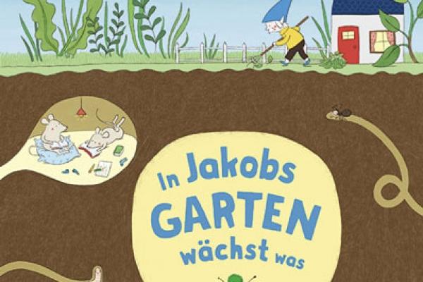 Marianne Dubuc: In Jakobs Garten wächst was
